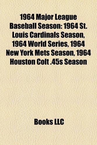 9781155652733: 1964 Major League Baseball Season: 1964 St. Louis Cardinals Season, 1964 World Series, 1964 New York Mets Season, 1964 Houston Colt .45s Season