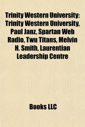 9781155653563: Trinity Western University: Paul Janz, Spartan Web Radio, Twu Titans, Melvin H. Smith, Laurentian Leadership Centre