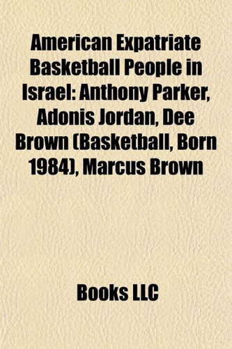 9781155656441: American expatriate basketball people in Israel: Anthony Parker, Adonis Jordan, Dee Brown, Marcus Brown, Gabe Pruitt, Tom Chambers