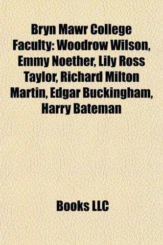 9781155660431: Bryn Mawr College Faculty: Woodrow Wilson, Emmy Noether, Lily Ross Taylor, Richard Milton Martin, Edgar Buckingham, Harry Bateman