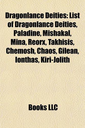 9781155664873: Dragonlance Deities: List of Dragonlance Deities, Paladine, Mishakal, Mina, Reorx, Takhisis, Chemosh, Chaos, Gilean, Ionthas, Kiri-Jolith
