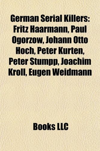 9781155668710: German Serial Killers: Fritz Haarmann, Paul Ogorzow, Johann Otto Hoch, Peter K�rten, Peter Stumpp, Joachim Kroll, Eugen Weidmann