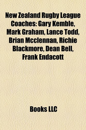 9781155677477: New Zealand Rugby League Coaches: Gary Kemble, Mark Graham, Lance Todd, Brian McClennan, Richie Blackmore, Dean Bell, Frank Endacott