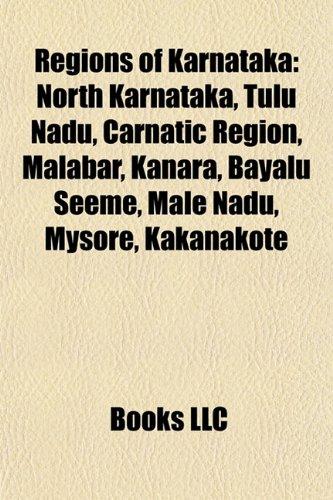 9781155680842: Regions of Karnataka: North Karnataka, Tulu Nadu, Carnatic Region, Malabar, Kanara, Bayalu Seeme, Male Nadu, Mysore, Kakanakote