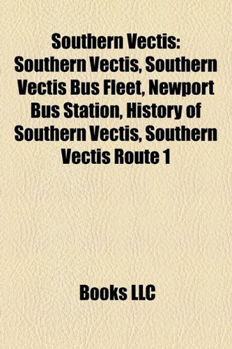 9781155684543: Southern Vectis: Southern Vectis bus fleet, Newport bus station, Southern Vectis route 1, History of Southern Vectis, Southern Vectis route 7