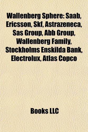 9781155687971: Wallenberg Sphere: SAAB, Ericsson, Skf, Astrazeneca, SAS Group, Abb Group, Wallenberg Family, Stockholms Enskilda Bank, Electrolux, Atlas