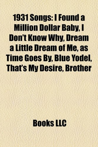 9781155689982: 1931 Songs: I Found a Million Dollar Baby, I Don't Know Why, Dream a Little Dream of Me, as Time Goes By, Blue Yodel, That's My Desire, Brother