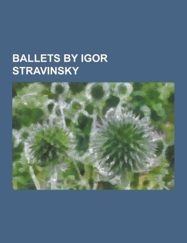 9781155692043: Ballets by Igor Stravinsky: Agon (Ballet), Apollo (Ballet), Histoire Du Soldat, Jeu de Cartes (Balanchine), Jeu de Cartes (Martins), Les Noces, Le