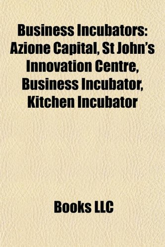 9781155694023: Business Incubators: Azione Capital, St John's Innovation Centre, Business Incubator, Kitchen Incubator