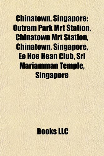 9781155697499: Chinatown, Singapore: Outram Park MRT Station, Chinatown MRT Station, Sri Mariamman Temple, Singapore, Ee Hoe Hean Club, Yue Hwa Building