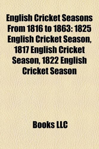 9781155700847: English Cricket Seasons From 1816 to 1863: 1825 English Cricket Season, 1817 English Cricket Season, 1822 English Cricket Season