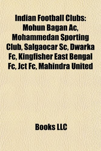 9781155706467: Indian football clubs: Mohun Bagan AC, Mohammedan Sporting Club, Dwarka FC, Kingfisher East Bengal FC, Salgaocar SC, Dempo SC, JCT FC