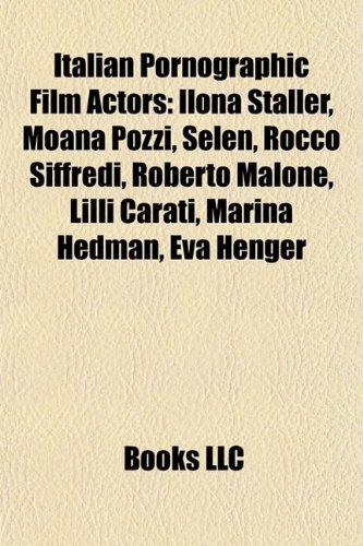 9781155706948: Italian Pornographic Film Actors: Ilona Staller, Moana Pozzi, Selen, Rocco Siffredi, Roberto Malone, LILLI Carati, Marina Hedman, Eva Henger