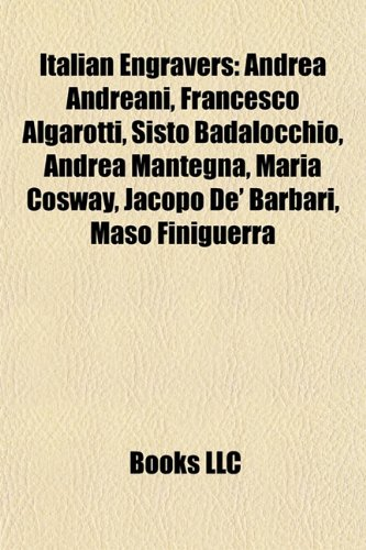 9781155710358: Italian engravers: Andrea Andreani, Francesco Algarotti, Sisto Badalocchio, Andrea Mantegna, Maria Cosway, Jacopo de' Barbari, Maso Finiguerra