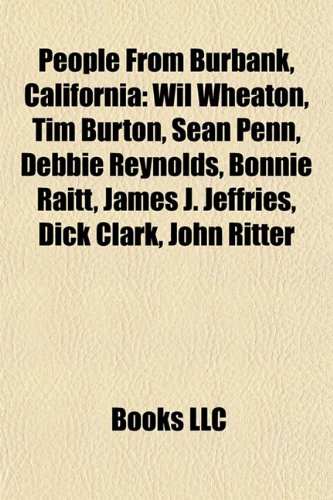 9781155715513: People from Burbank, California: Wil Wheaton, Tim Burton, Sean Penn, Debbie Reynolds, Bonnie Raitt, James J. Jeffries, Dick Clark, John Ritter