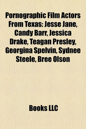9781155720258: Pornographic Film Actors from Texas: Jesse Jane, Candy Barr, Jessica Drake, Teagan Presley, Georgina Spelvin, Sydnee Steele, Bree Olson