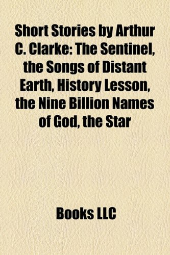 9781155721842: Short Stories by Arthur C. Clarke (Study Guide): The Sentinel, the Songs of Distant Earth, History Lesson, the Nine Billion Names of God
