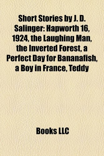 9781155721934: Short Stories by J. D. Salinger (Study Guide): Hapworth 16, 1924, the Laughing Man, the Inverted Forest, a Perfect Day for Bananafish
