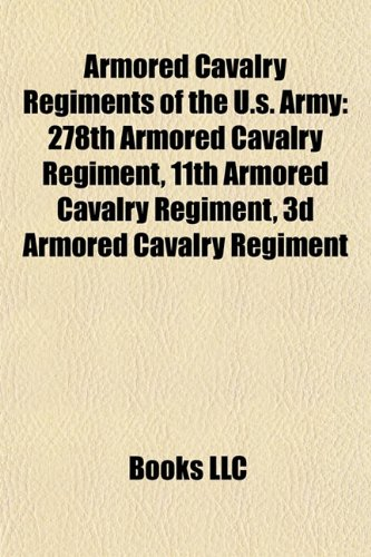 9781155735863: Armored Cavalry Regiments of the U.S. Army: 278th Armored Cavalry Regiment, 11th Armored Cavalry Regiment, 3D Armored Cavalry Regiment
