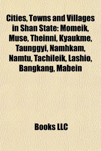 9781155736662: Cities, Towns and Villages in Shan State: Momeik, Muse, Theinni, Kyaukme, Taunggyi, Namhkam, Namtu, Tachileik, Lashio, Bangkang, Mabein