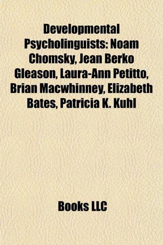 9781155739571: Developmental psycholinguists: Noam Chomsky, Jean Berko Gleason, Laura-Ann Petitto, Gary Marcus, Brian MacWhinney, Dan Slobin, Elizabeth Bates