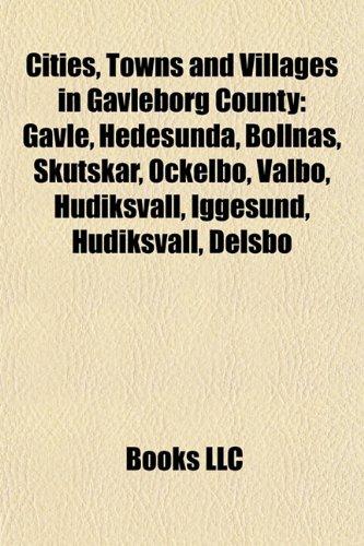 9781155765020: Cities, Towns and Villages in Gävleborg County: Gävle, Hedesunda, Bollnäs, Skutskär, Ockelbo, Valbo, Hudiksvall, Iggesund, Hudiksvall, Delsbo