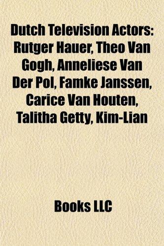 9781155766546: Dutch television actors: Rutger Hauer, Theo van Gogh, Famke Janssen, Tjitske Reidinga, Johannes Heesters, Carice van Houten, Talitha Getty