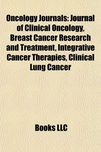9781155772158: Oncology Journals: Journal of Clinical Oncology, Breast Cancer Research and Treatment, Integrative Cancer Therapies, Clinical Lung Cancer