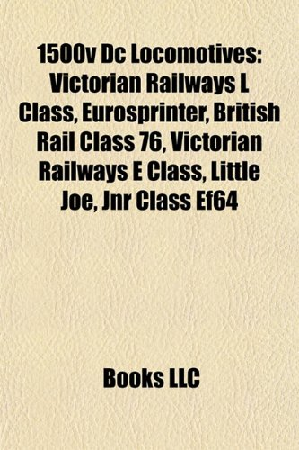 9781155777085: 1500v DC Locomotives: Victorian Railways L Class, Eurosprinter, British Rail Class 76, Victorian Railways E Class, Little Joe, Jnr Class Ef6