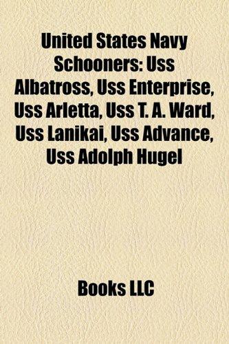9781155778211: United States Navy Schooners: USS Albatross, USS Enterprise, USS Arletta, USS T. A. Ward, USS Lanikai, USS Advance, USS Adolph Hugel