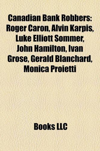 9781155780696: Canadian Bank Robbers: Roger Caron, Alvin Karpis, Luke Elliott Sommer, John Hamilton, Ivan Grose, Gerald Blanchard, Monica Proietti