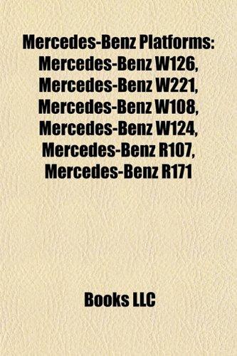 9781155786889: Mercedes-Benz Platforms: Mercedes-Benz W126, Mercedes-Benz W221, Mercedes-Benz W108, Mercedes-Benz W124, Mercedes-Benz R107, Mercedes-Benz R171
