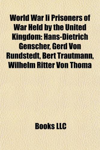 9781155793061: World War II prisoners of war held by the United Kingdom: Hans-Dietrich Genscher, Gerd von Rundstedt, Bert Trautmann, Wilhelm Ritter von Thoma