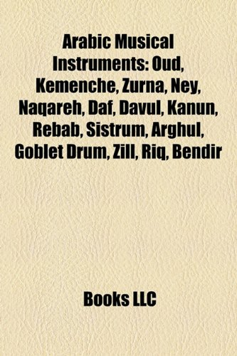 9781155793795: Arabic Musical Instruments: Oud, Kemenche, Zurna, Ney, Naqareh, Daf, Davul, Kanun, Rebab, Sistrum, Arghul, Goblet Drum, Zill, Riq, Bendir