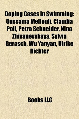 9781155796437: Doping Cases in Swimming: Oussama Mellouli, Claudia Poll, Petra Schneider, Nina Zhivanevskaya, Sylvia Gerasch, Wu Yanyan, Ulrike Richter