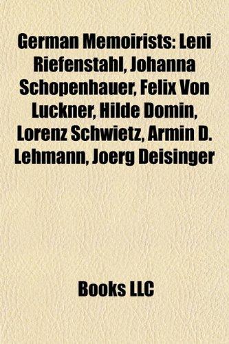9781155797472: German Memoirists: Leni Riefenstahl, Johanna Schopenhauer, Felix Von Luckner, Hilde Domin, Lorenz Schwietz, Armin D. Lehmann, Joerg Deisi