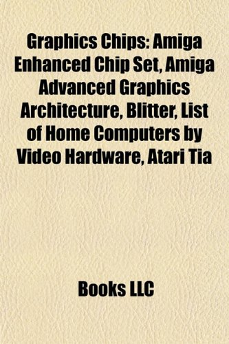 9781155801957: Graphics chips: Original Chip Set, Amiga Enhanced Chip Set, Amiga Advanced Graphics Architecture, Blitter