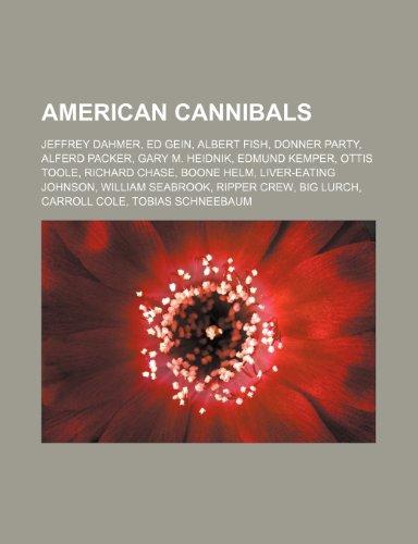 9781155806082: American Cannibals: Jeffrey Dahmer, Albert Fish, Alferd Packer, Gary M. Heidnik, Edmund Kemper, Ottis Toole, Richard Chase, Donner Party