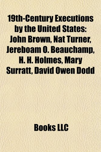 9781155814063: 19th-century executions by the United States: John Brown, Nat Turner, Jereboam O. Beauchamp, Albert Parsons, H. H. Holmes, Mary Surratt