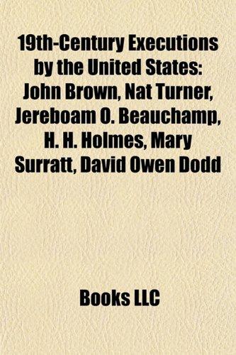 9781155814063: 19th-Century Executions by the United States: John Brown, Nat Turner, Jereboam O. Beauchamp, H. H. Holmes, Mary Surratt, David Owen Dodd