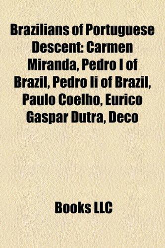 Brazilians of Portuguese Descent: Carmen Miranda, Pedro I of Brazil, Pedro II of Brazil, Paulo ...