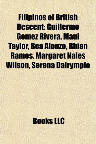 9781155816968: Filipinos of British Descent: Guillermo Gmez Rivera, Maui Taylor, Bea Alonzo, Rhian Ramos, Margaret Nales Wilson, Serena Dalrymple