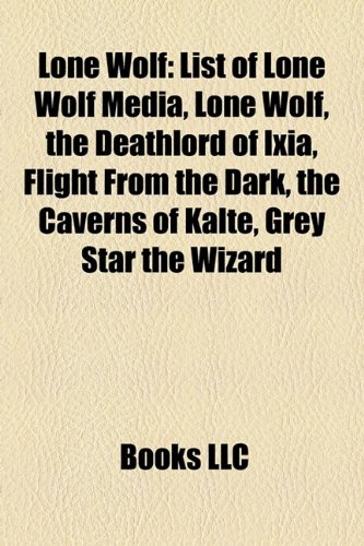 9781155818924: Lone Wolf: List of Lone Wolf Media, the Deathlord of Ixia, Flight From the Dark, the Caverns of Kalte, Grey Star the Wizard