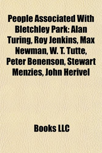 9781155820316: People associated with Bletchley Park: Alan Turing, Roy Jenkins, Max Newman, W. T. Tutte, Peter Benenson, Antony Flew, F. L. Lucas