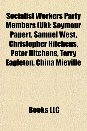 9781155827568: Socialist Workers Party Members (Uk): Seymour Papert, Samuel West, Christopher Hitchens, Peter Hitchens, Terry Eagleton, China Miéville