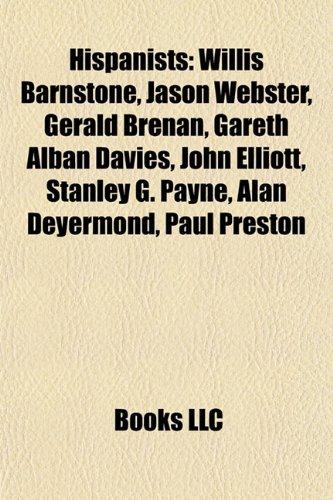 9781155830025: Hispanists: Willis Barnstone, Jason Webster, Gerald Brenan, Gareth Alban Davies, John Elliott, Stanley G. Payne, Alan Deyermond, P