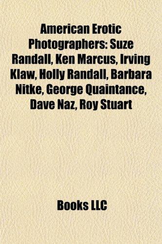 9781155833170: American Erotic Photographers: Suze Randall, Ken Marcus, Irving Klaw, Holly Randall, Barbara Nitke, George Quaintance, Dave Naz, Roy Stuart