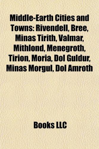 9781155836720: Middle-earth cities and towns: Rivendell, Bree, Minas Tirith, Valmar, Tirion, Moria, Dol Guldur, Minas Morgul, Dol Amroth, Gondolin, Osgiliath