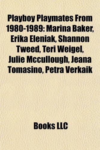 9781155838656: Playboy Playmates From 1980-1989: Marina Baker, Erika Eleniak, Shannon Tweed, Teri Weigel, Julie Mccullough, Jeana Tomasino, Petra Verkaik