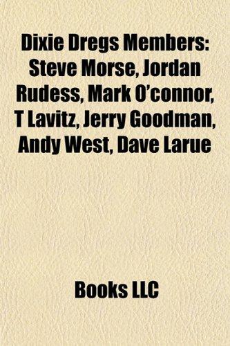 9781155842929: Dixie Dregs Members: Steve Morse, Jordan Rudess, Mark O'connor, T Lavitz, Jerry Goodman, Andy West, Dave Larue